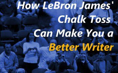 How LeBron James' Chalk Toss Can Make You a Better Writer