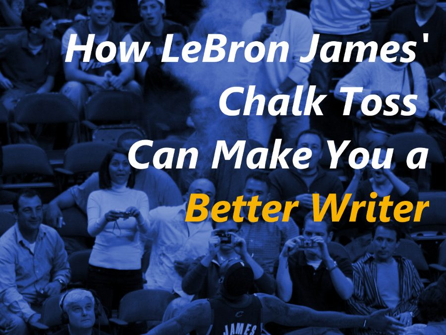 How LeBron James' Chalk Toss Can Make You a Better Writer